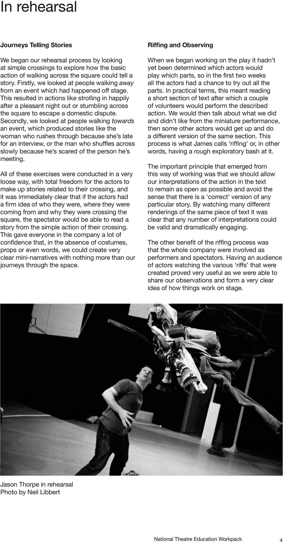 This resulted in actions like strolling in happily after a pleasant night out or stumbling across the square to escape a domestic dispute.