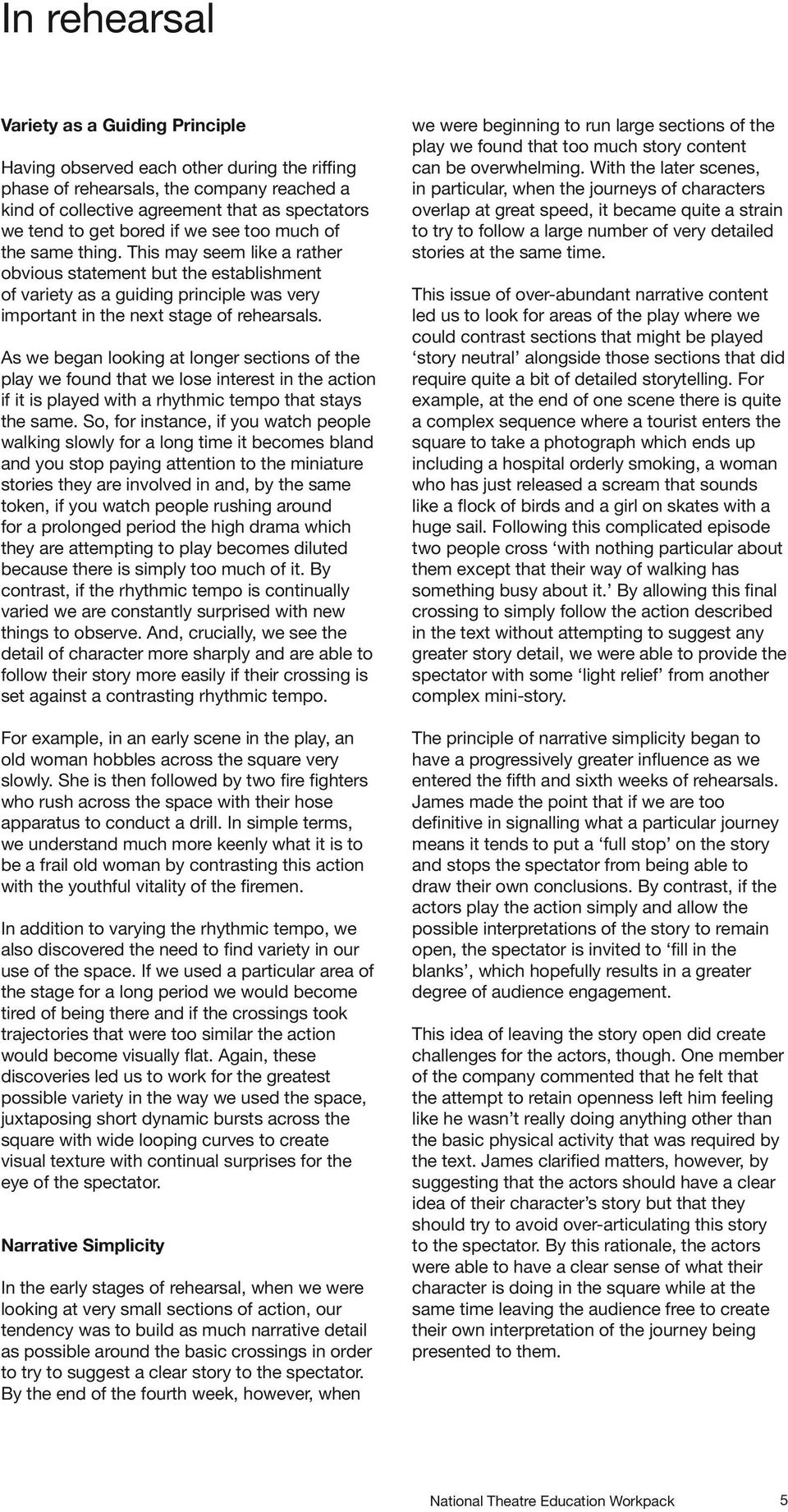 As we began looking at longer sections of the play we found that we lose interest in the action if it is played with a rhythmic tempo that stays the same.