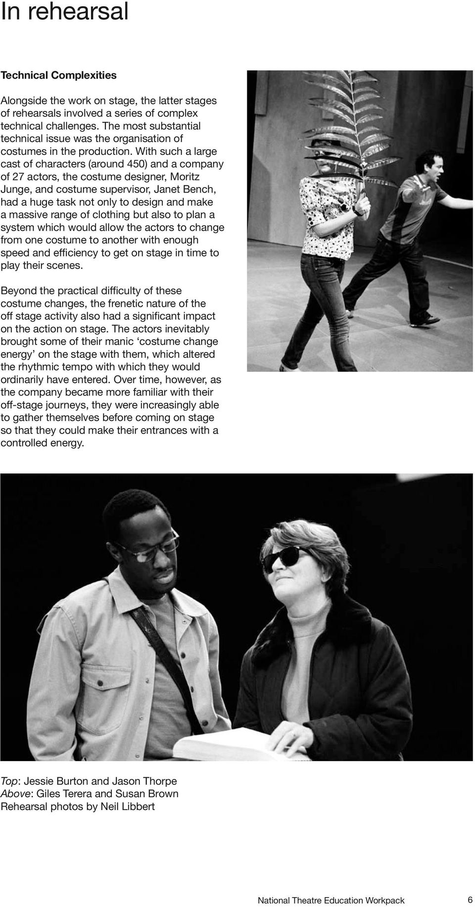 With such a large cast of characters (around 450) and a company of 27 actors, the costume designer, Moritz Junge, and costume supervisor, Janet Bench, had a huge task not only to design and make a