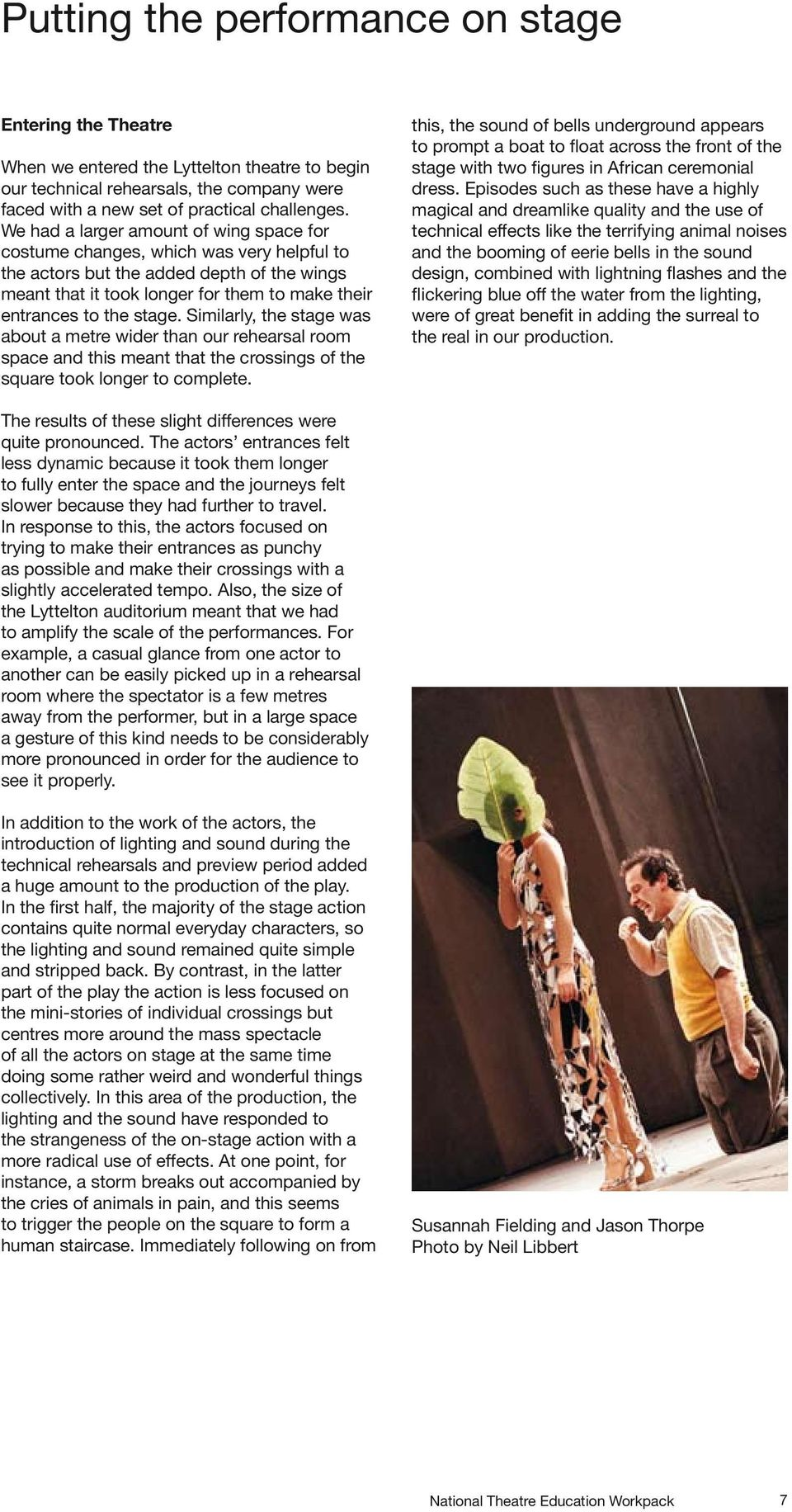 Similarly, the stage was about a metre wider than our rehearsal room space and this meant that the crossings of the square took longer to complete.