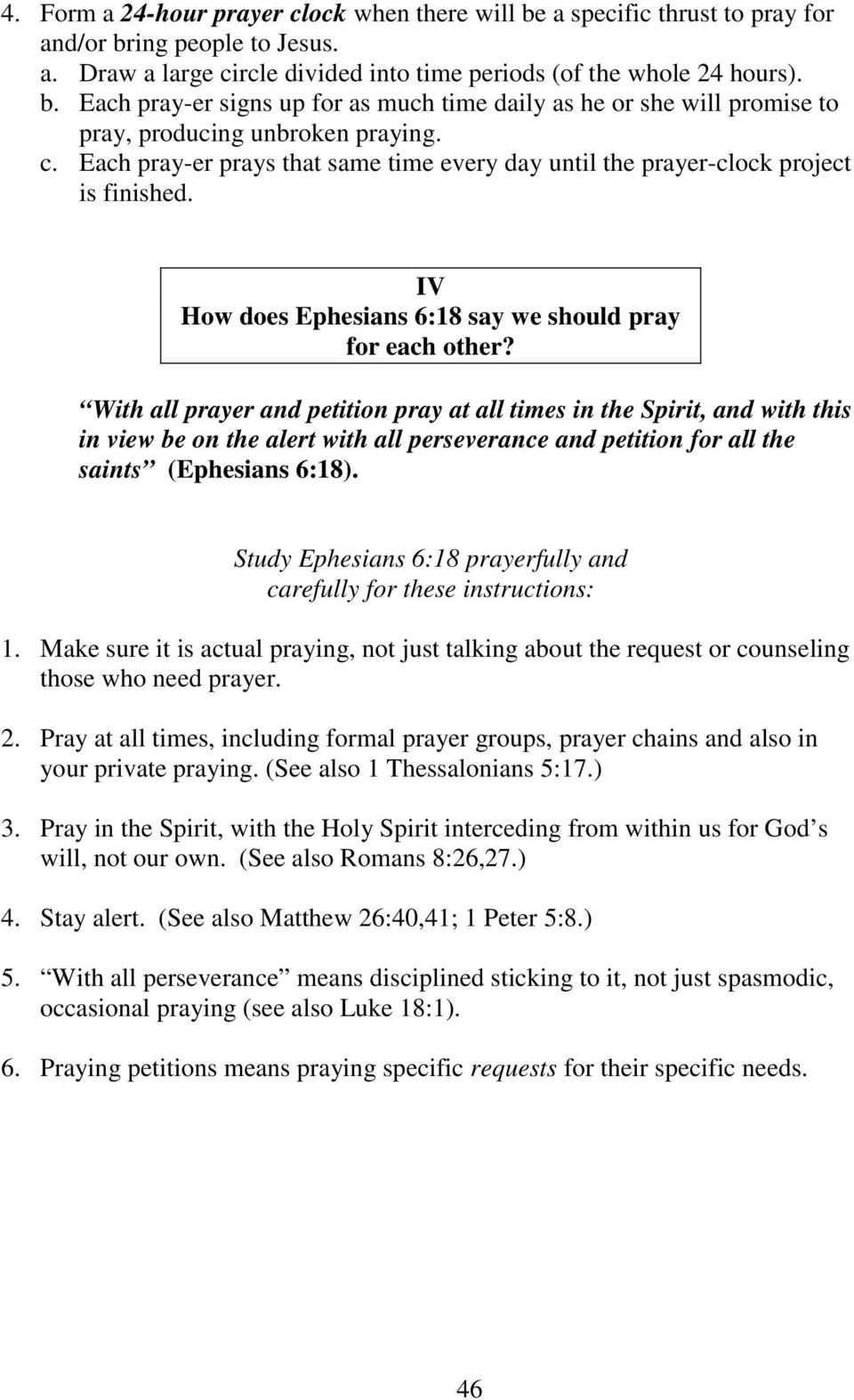 With all prayer and petition pray at all times in the Spirit, and with this in view be on the alert with all perseverance and petition for all the saints (Ephesians 6:18).