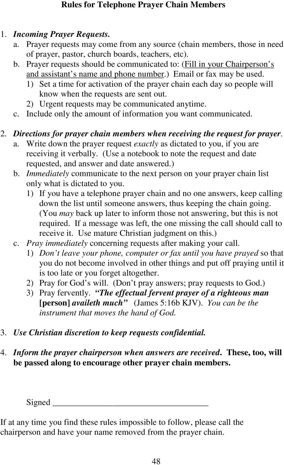 1) Set a time for activation of the prayer chain each day so people will know when the requests are sent out. 2) Urgent requests may be communicated anytime. c. Include only the amount of information you want communicated.