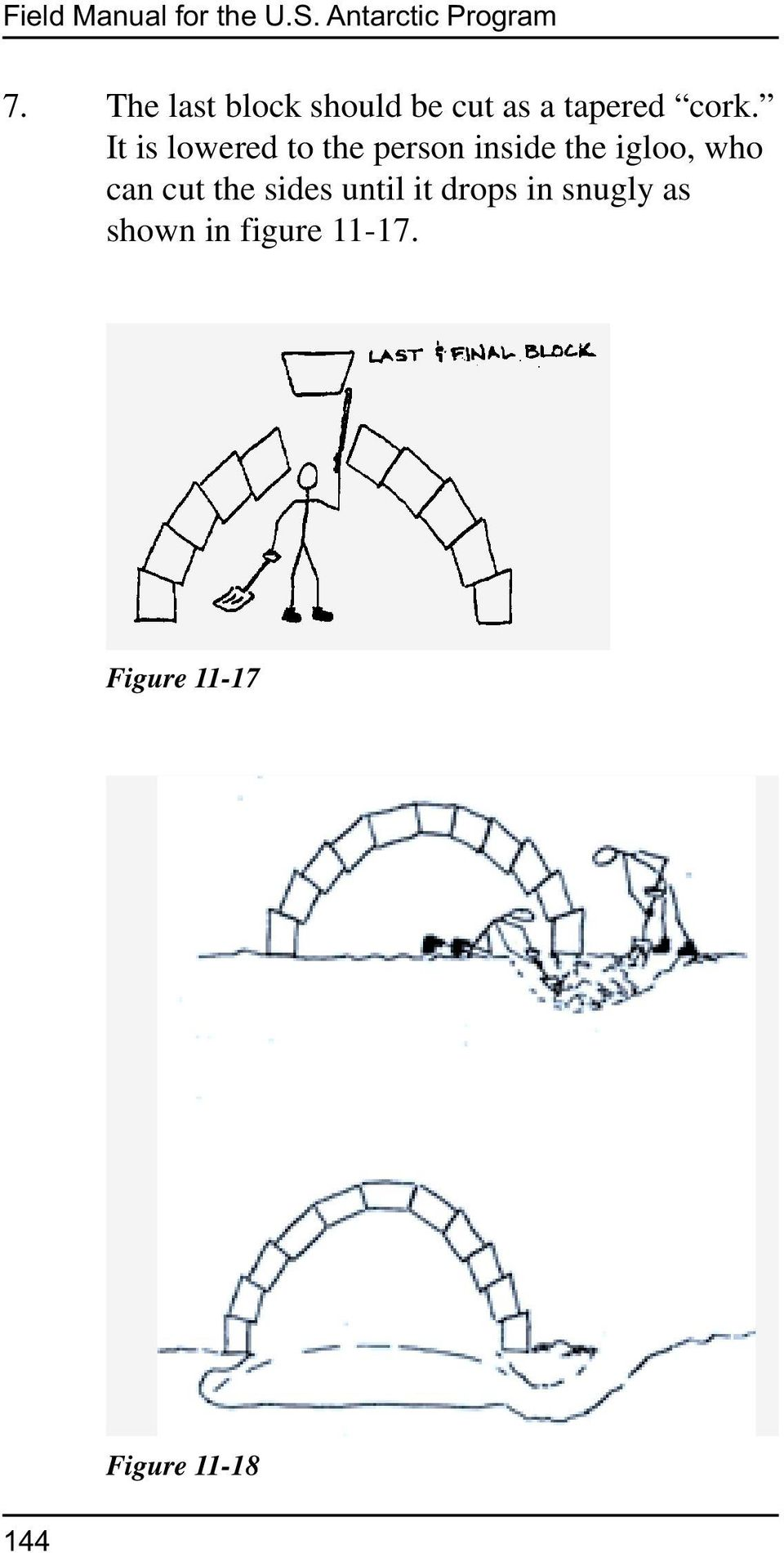 It is lowered to the person inside the igloo, who can cut