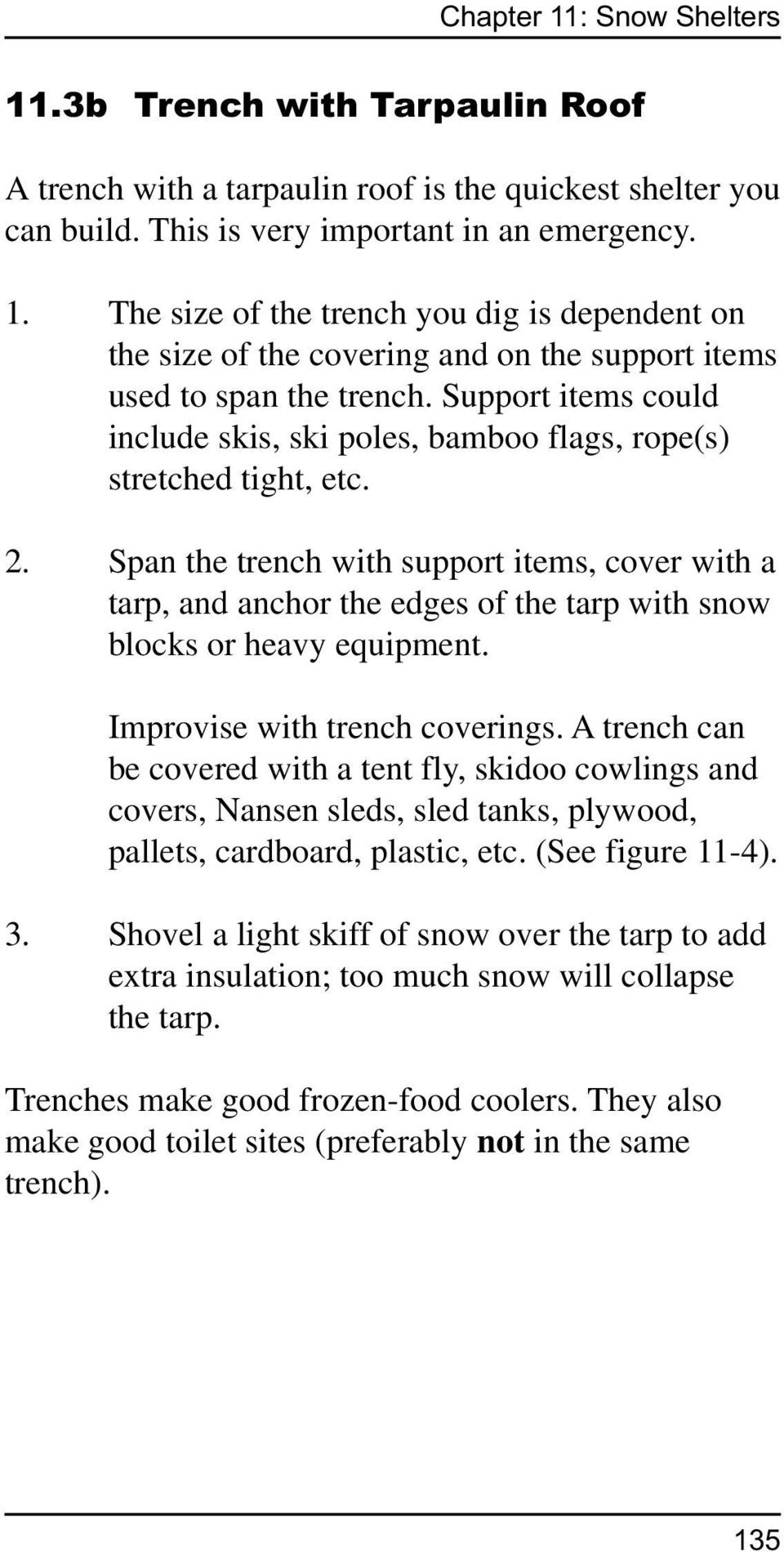 Span the trench with support items, cover with a tarp, and anchor the edges of the tarp with snow blocks or heavy equipment. Improvise with trench coverings.