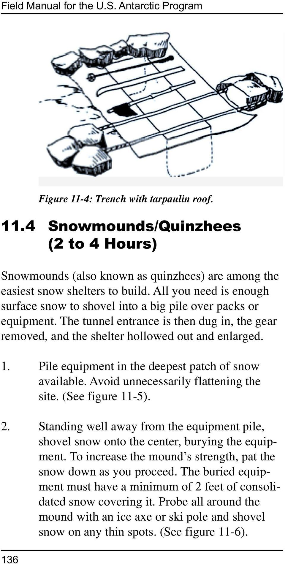 Pile equipment in the deepest patch of snow available. Avoid unnecessarily flattening the site. (See figure 11-5). 2.