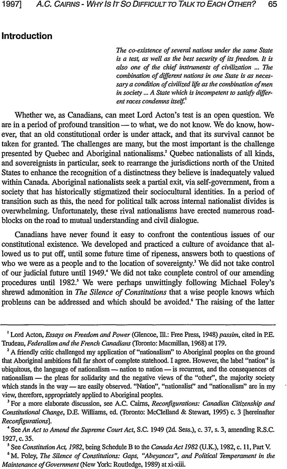 .. A State which is incompetent to satisfy different races condemns itself ' Whether we, as Canadians, can meet Lord Acton's test is an open question.