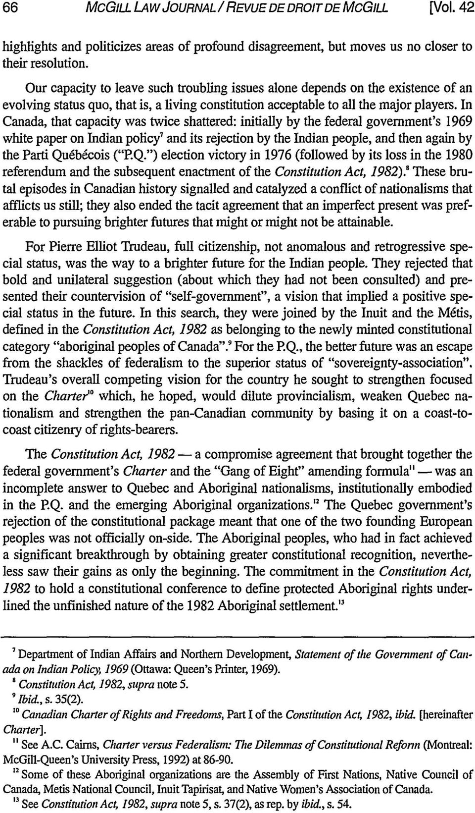 "In Canada, that capacity was twice shattered: initially by the federal government's 1969 white paper on Indian policy' and its rejection by the Indian people, and then again by the Pard Qu6b6cois (""P."