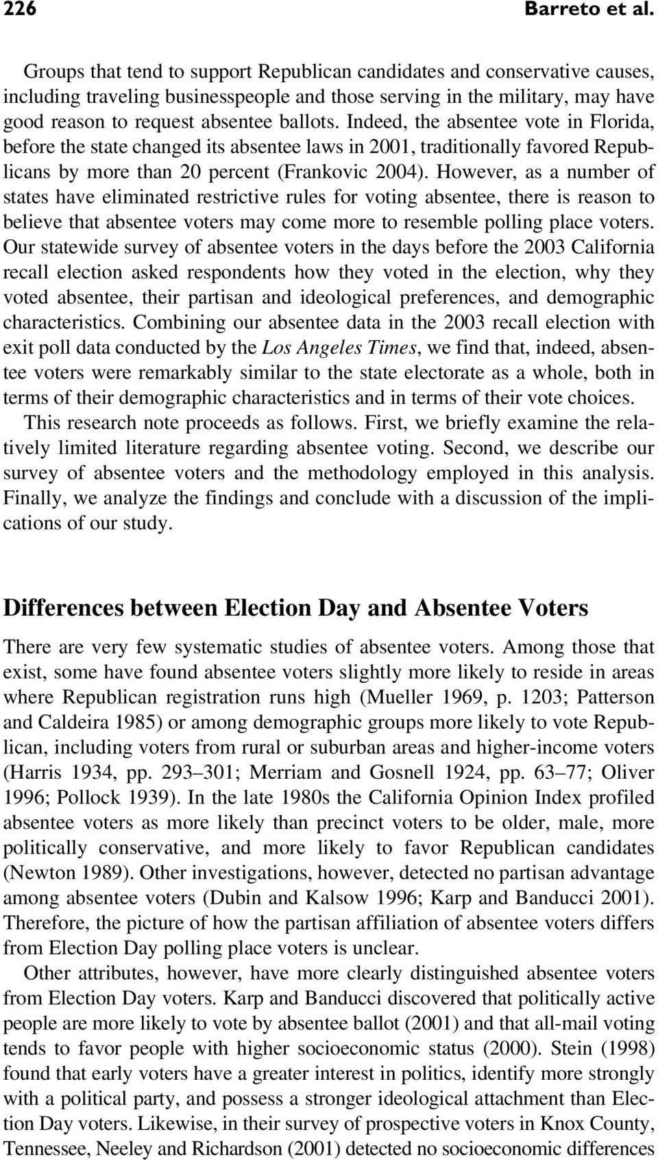 Indeed, the absentee vote in Florida, before the state changed its absentee laws in 2001, traditionally favored Republicans by more than 20 percent (Frankovic 2004).