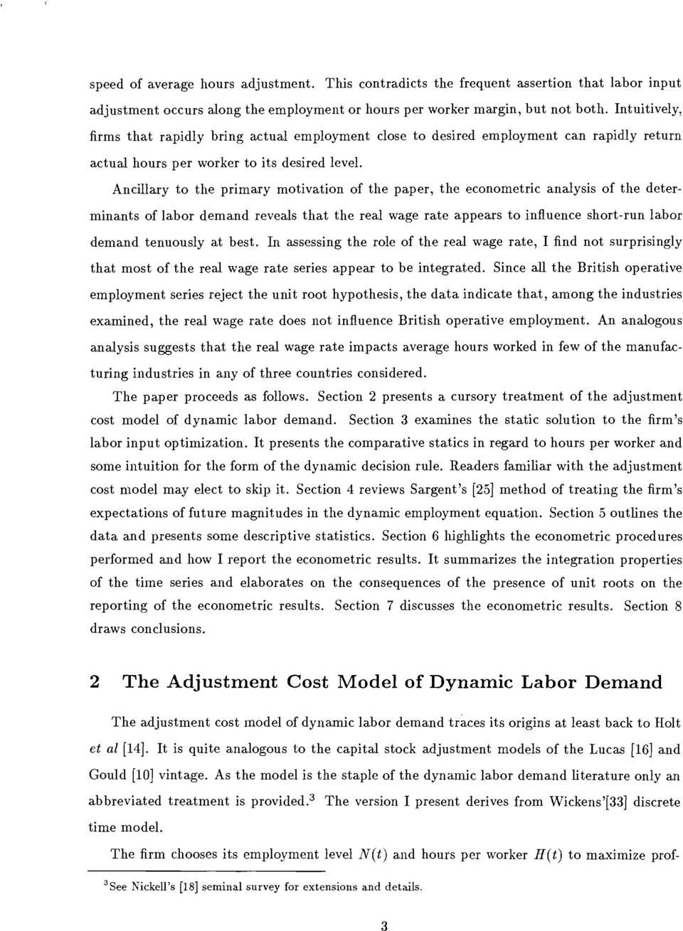 Ancillary to the primary motivation of the paper, the econometric analysis of the determinants of labor demand reveals that the real wage rate appears to influence short-run labor demand tenuously at
