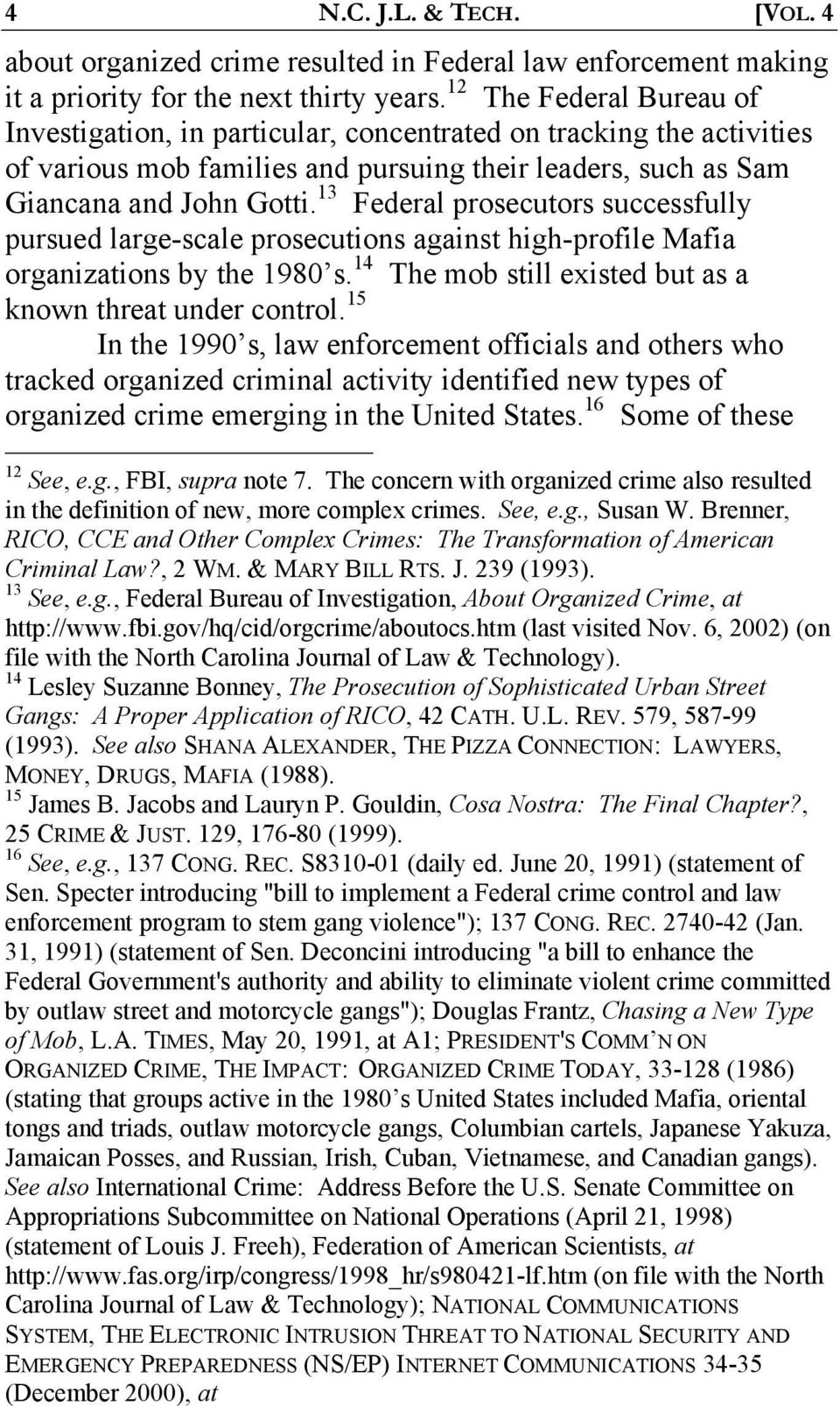 13 Federal prosecutors successfully pursued large-scale prosecutions against high-profile Mafia organizations by the 1980 s. 14 The mob still existed but as a known threat under control.