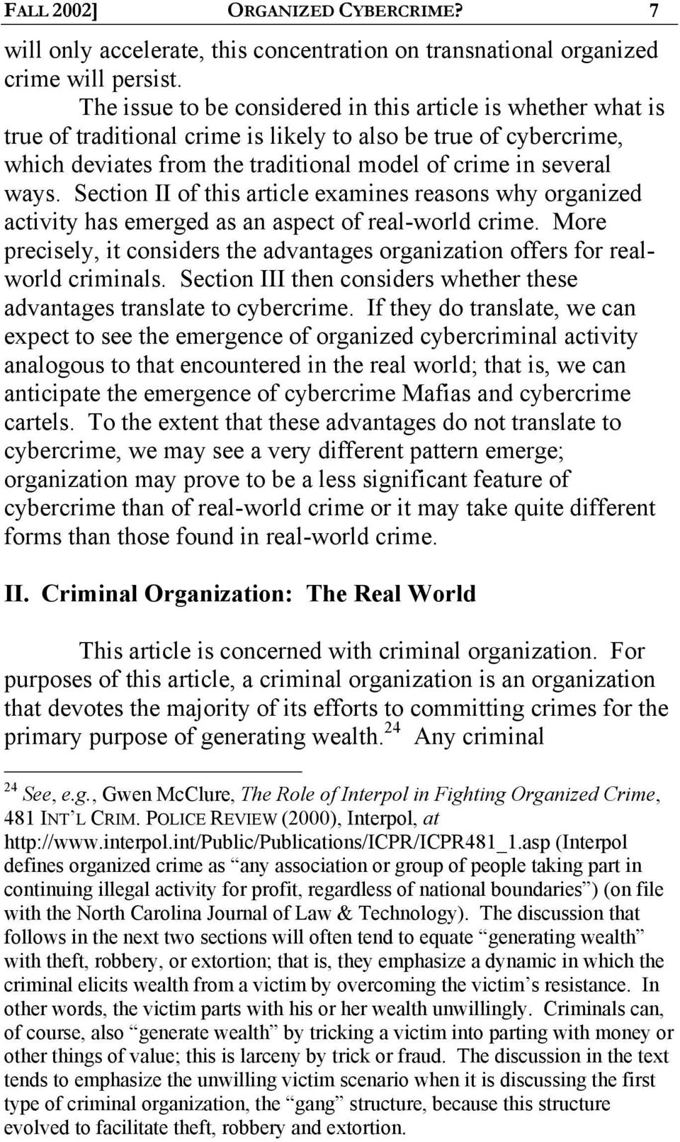 Section II of this article examines reasons why organized activity has emerged as an aspect of real-world crime.
