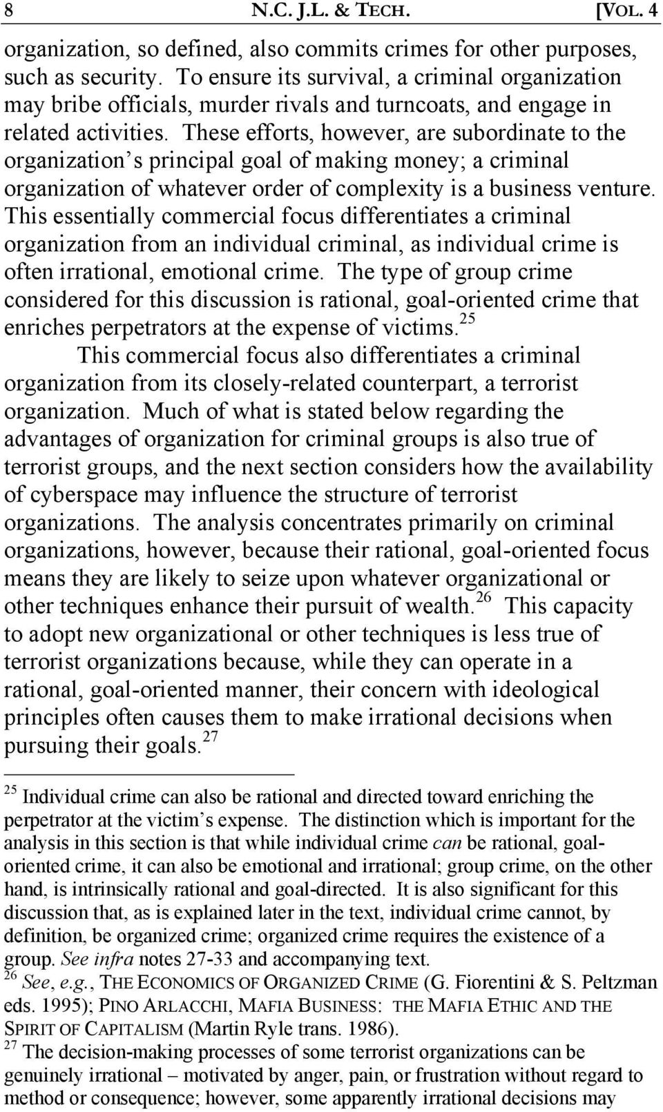 These efforts, however, are subordinate to the organization s principal goal of making money; a criminal organization of whatever order of complexity is a business venture.