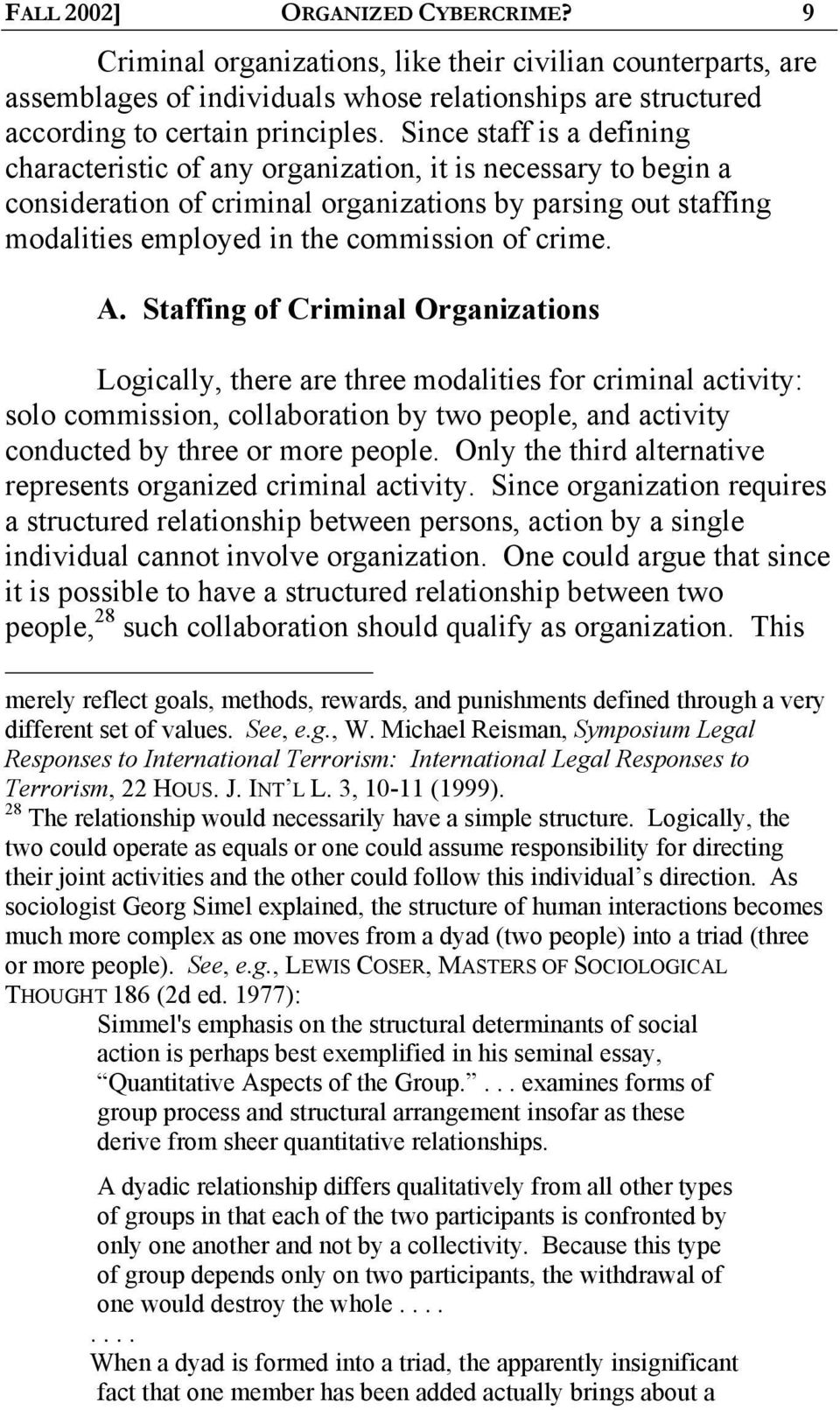 A. Staffing of Criminal Organizations Logically, there are three modalities for criminal activity: solo commission, collaboration by two people, and activity conducted by three or more people.