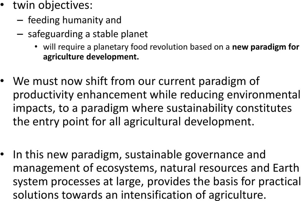 We must now shift from our current paradigm of productivity enhancement while reducing environmental impacts, to a paradigm where sustainability
