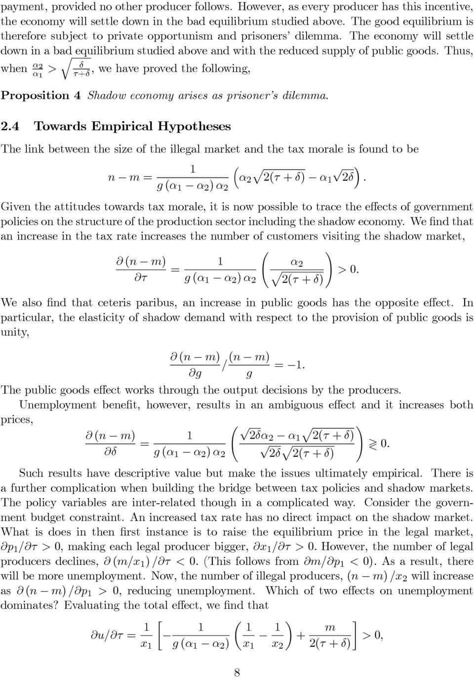 Thus, when α 2 α 1 > δ τ+δ,wehaveprovedthefollowing, Proposition 4 Shadow economy arises as prisoner s dilemma. 2.4 Towards Empirical Hypotheses Thelinkbetweenthesizeoftheillegalmarketandthetaxmoraleisfoundtobe 1 ( ) n m= α 2 2(τ+δ) α1 2δ.