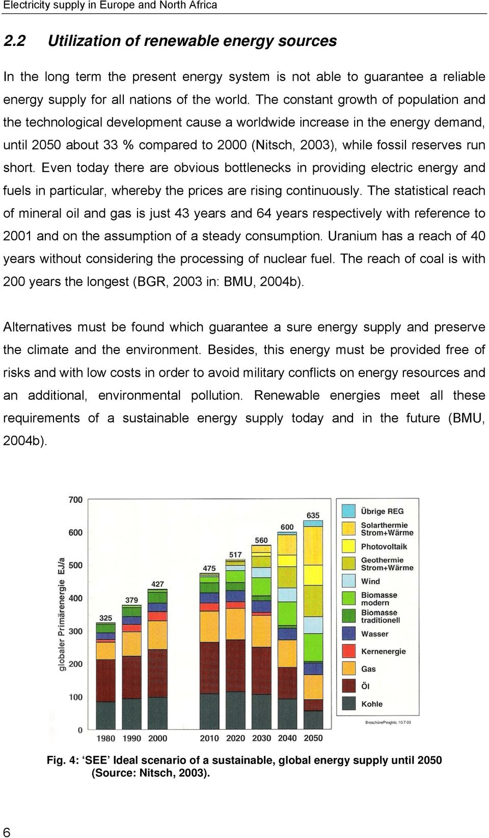 The constant growth of population and the technological development cause a worldwide increase in the energy demand, until 2050 about 33 % compared to 2000 (Nitsch, 2003), while fossil reserves run