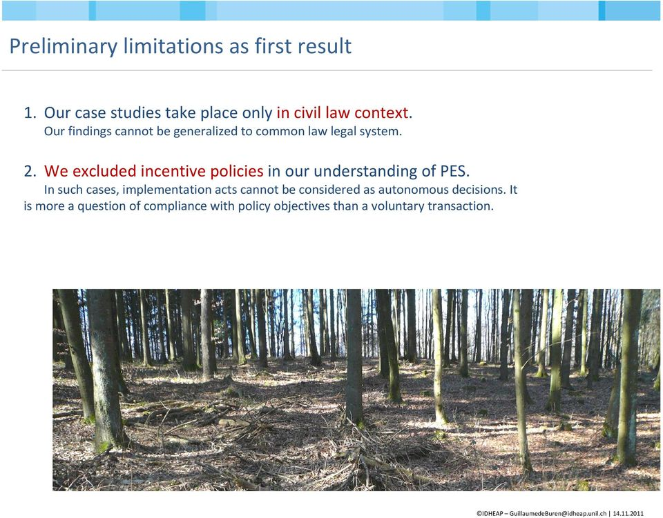 The implemented public policies guarantee the groundwater quality. French forest and water institutional regimes are typical of complex regimes. There are limited potential for concluding PES.