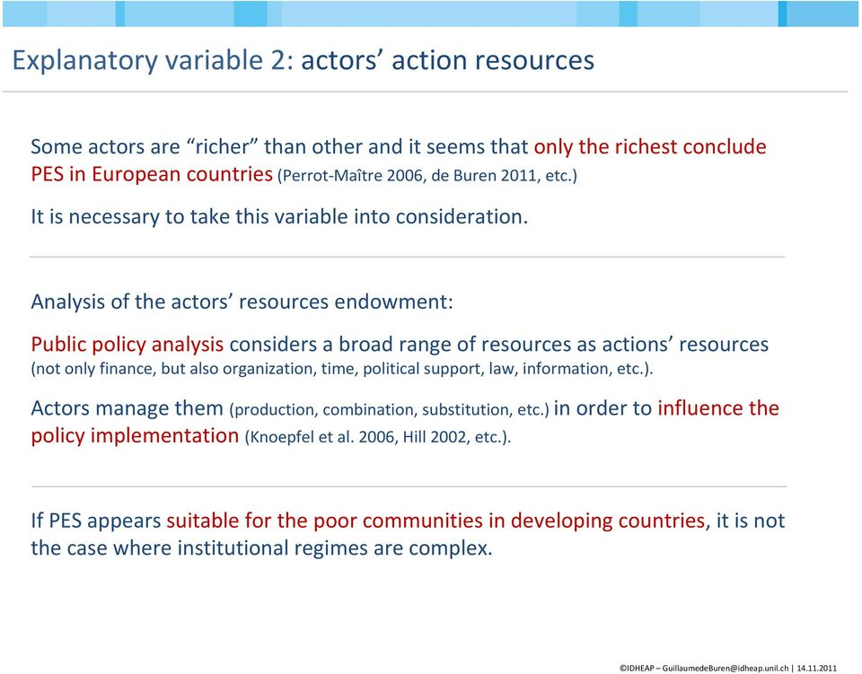 Analysis of the actors resources endowment: Public policy analysis considers a broad range of resources as actions resources (not only finance, but also organization, time, political