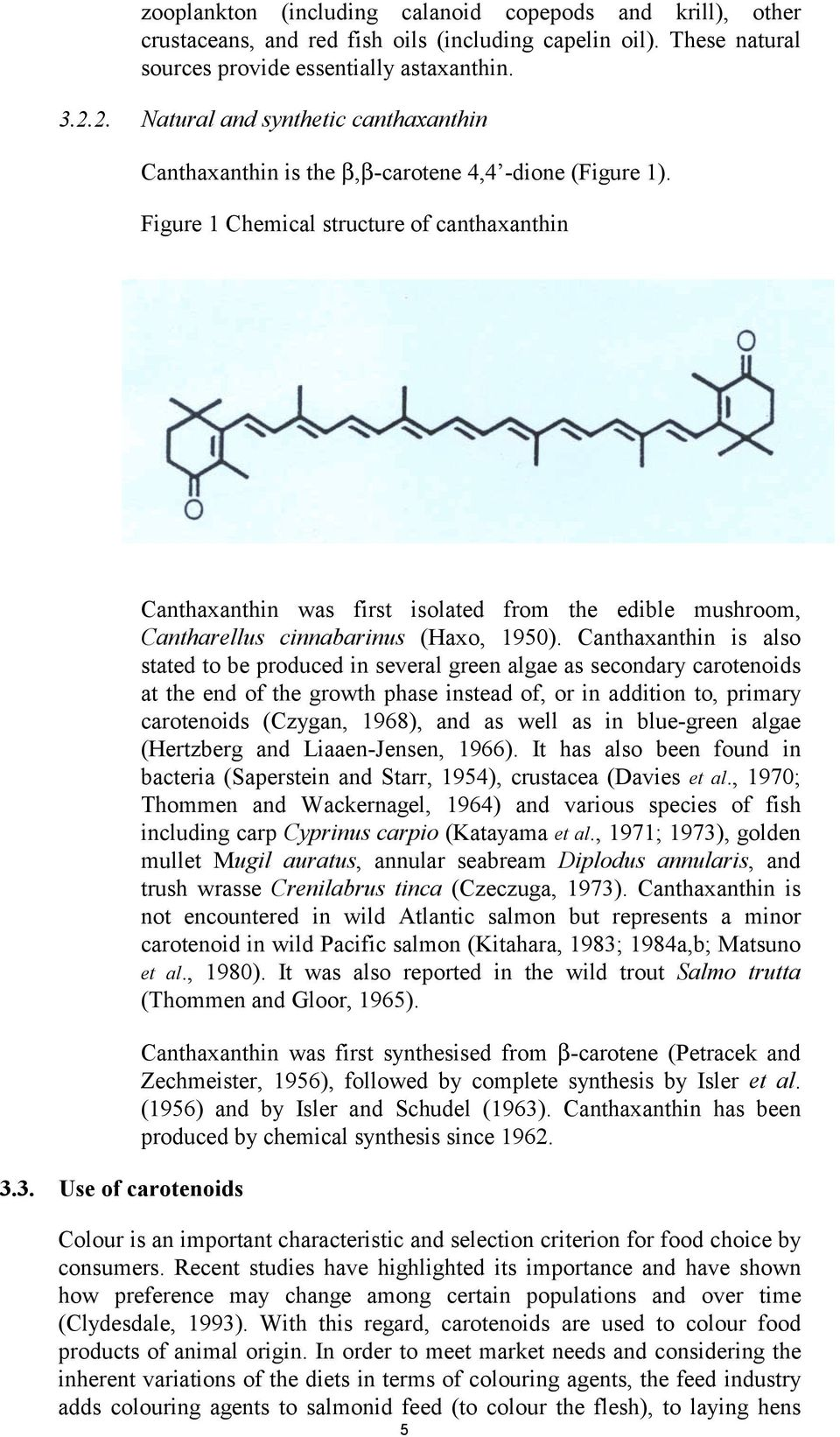 3. Use of carotenoids Canthaxanthin was first isolated from the edible mushroom, Cantharellus cinnabarinus (Haxo, 1950).