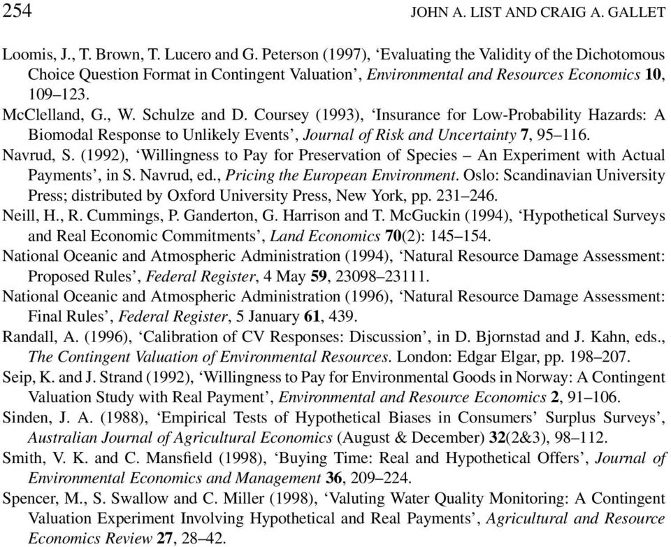 Coursey (1993), Insurance for Low-Probability Hazards: A Biomodal Response to Unlikely Events, Journal of Risk and Uncertainty 7, 95 116. Navrud, S.