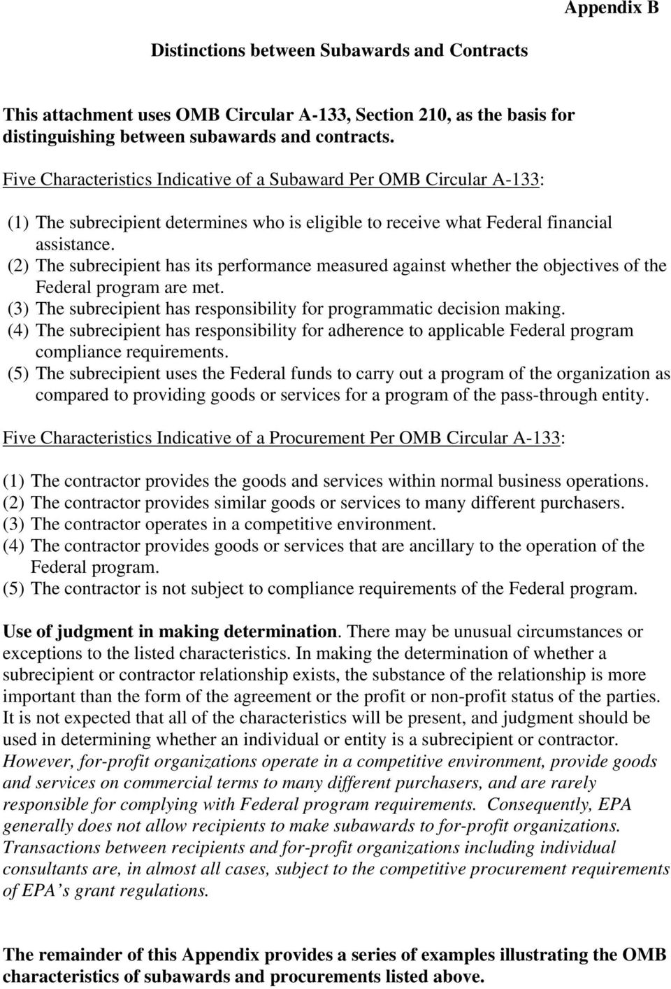 (2) The subrecipient has its performance measured against whether the objectives of the Federal program are met. (3) The subrecipient has responsibility for programmatic decision making.