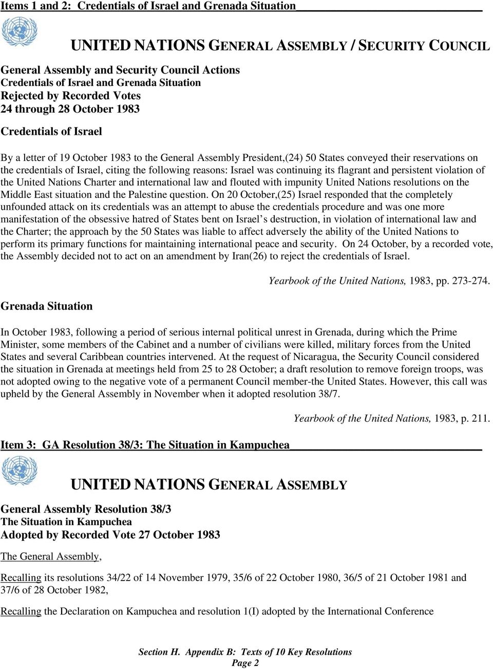credentials of Israel, citing the following reasons: Israel was continuing its flagrant and persistent violation of the United Nations Charter and international law and flouted with impunity United