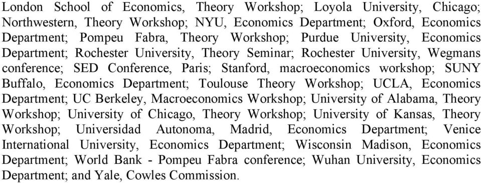 Department; Toulouse Theory Workshop; UCLA, Economics Department; UC Berkeley, Macroeconomics Workshop; University of Alabama, Theory Workshop; University of Chicago, Theory Workshop; University of
