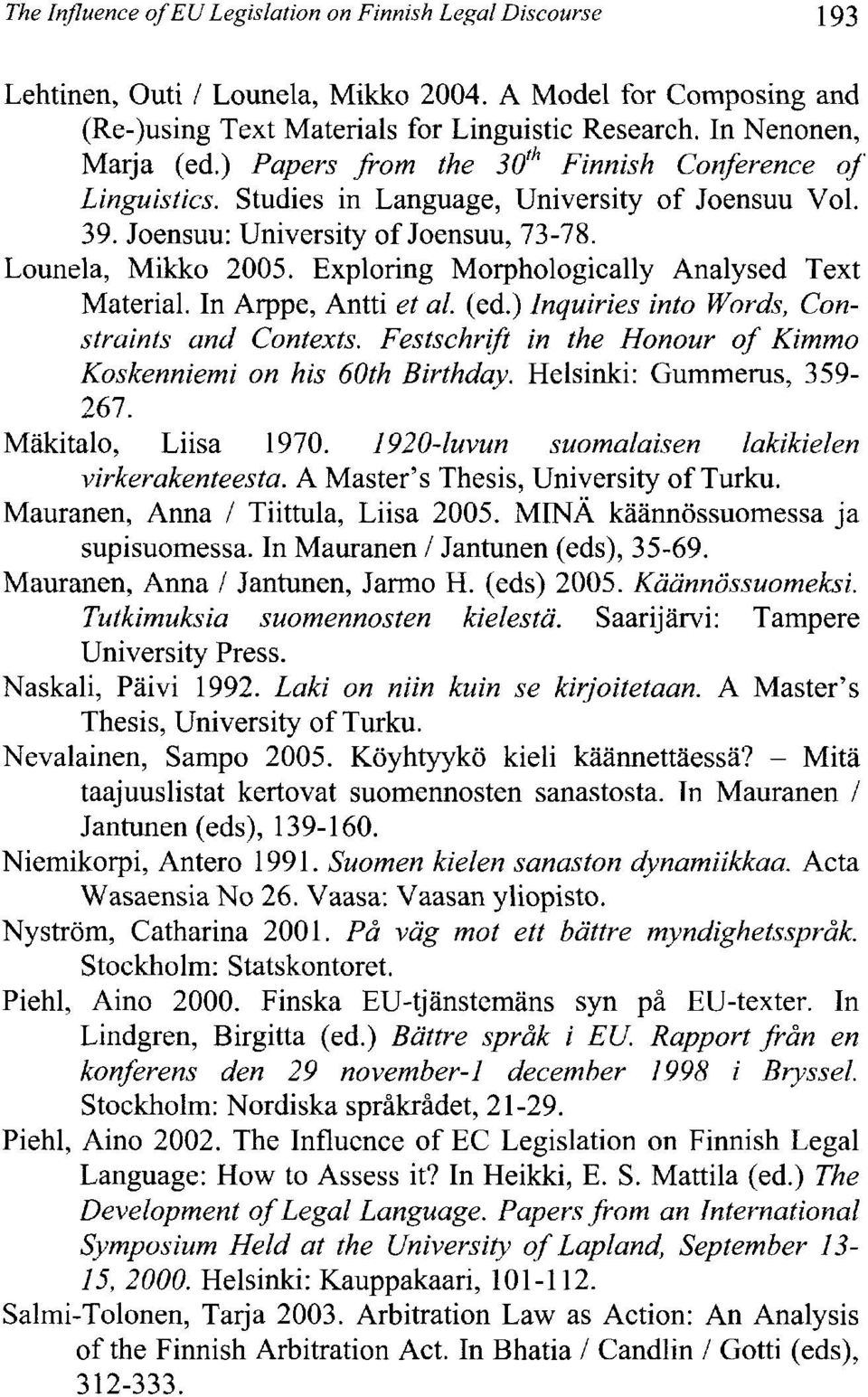 Exploring Morphologically Analysed Text MateriaI. In Arppe, Antti et al. (ed.) lnquiries into Words, Constraints and Contexts. Festschr(fi in the Honour of Kimmo Koskenniemi on his 60th Birthday.