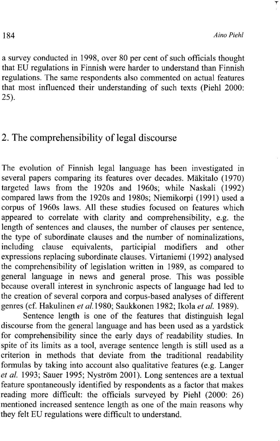 00: 25). 2. The comprehensibility of legal discourse The evolution of Finnish legal language has been investigated in several papers comparing its features over decades.