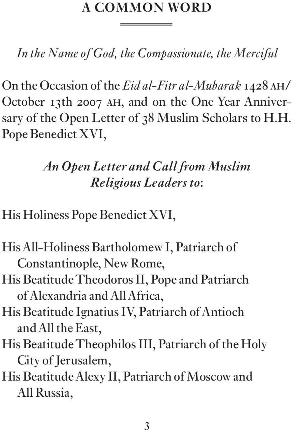 H. Pope Benedict XVI, An Open Letter and Call from Muslim Religious Leaders to: His Holiness Pope Benedict XVI, His All-Holiness Bartholomew I, Patriarch of
