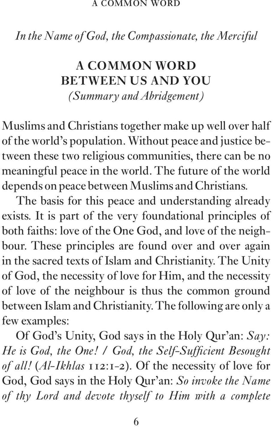 The basis for this peace and understanding already exists. It is part of the very foundational principles of both faiths: love of the One God, and love of the neighbour.