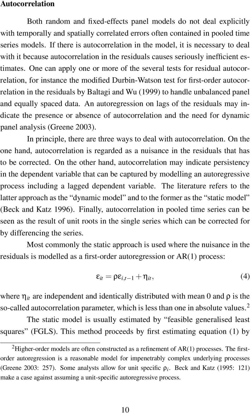 One can apply one or more of the several tests for residual autocorrelation, for instance the modified Durbin-Watson test for first-order autocorrelation in the residuals by Baltagi and Wu (1999) to