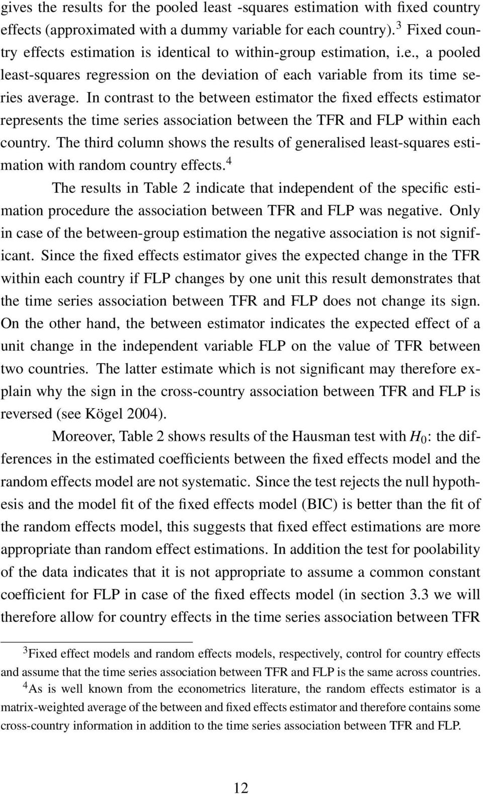 In contrast to the between estimator the fixed effects estimator represents the time series association between the TFR and FLP within each country.