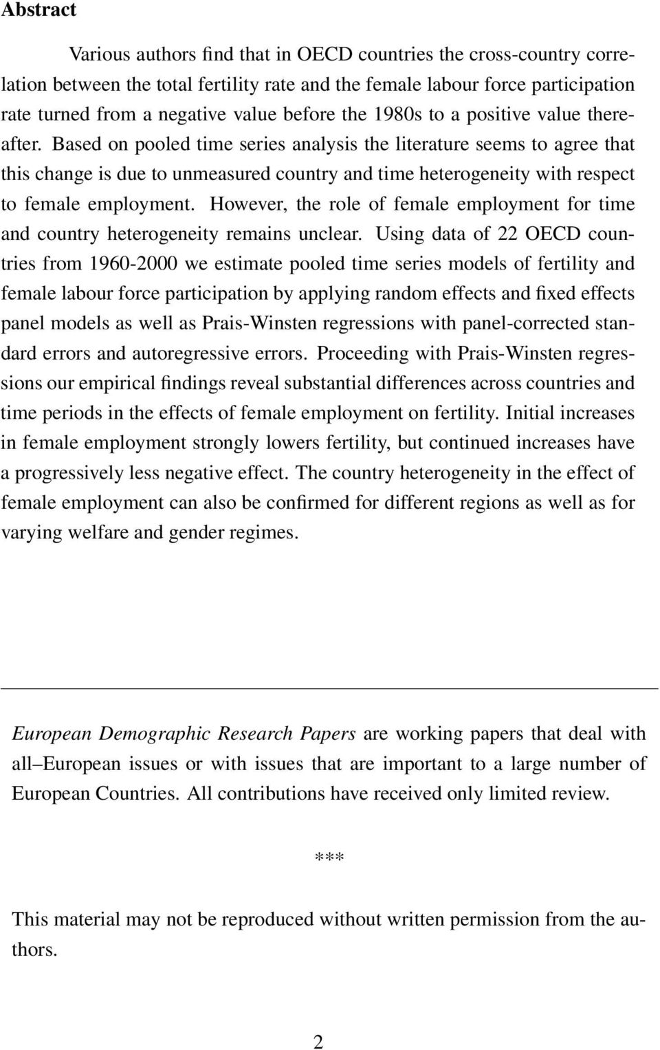 Based on pooled time series analysis the literature seems to agree that this change is due to unmeasured country and time heterogeneity with respect to female employment.
