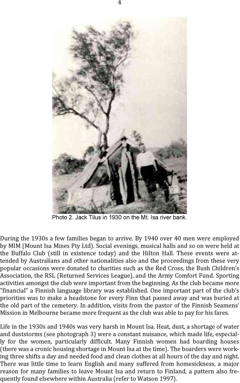 These events were attended by Australians and other nationalities also and the proceedings from these very popular occasions were donated to charities such as the Red Cross, the Bush Children s