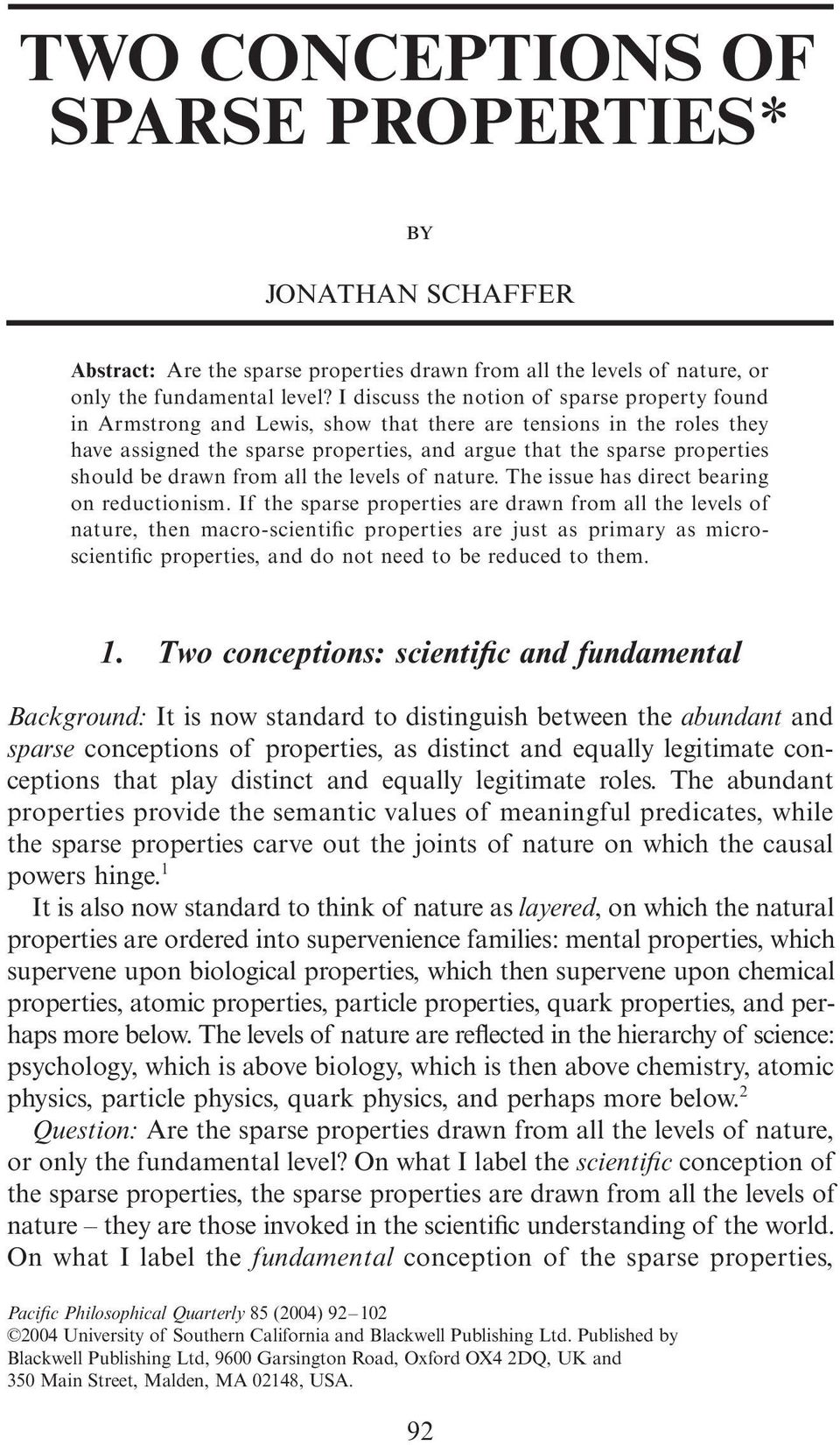 TWO CONCEPTIONS OF SPARSE PROPERTIES* by JONATHAN SCHAFFER Abstract: Are the sparse properties drawn from all the levels of nature, or only the fundamental level?
