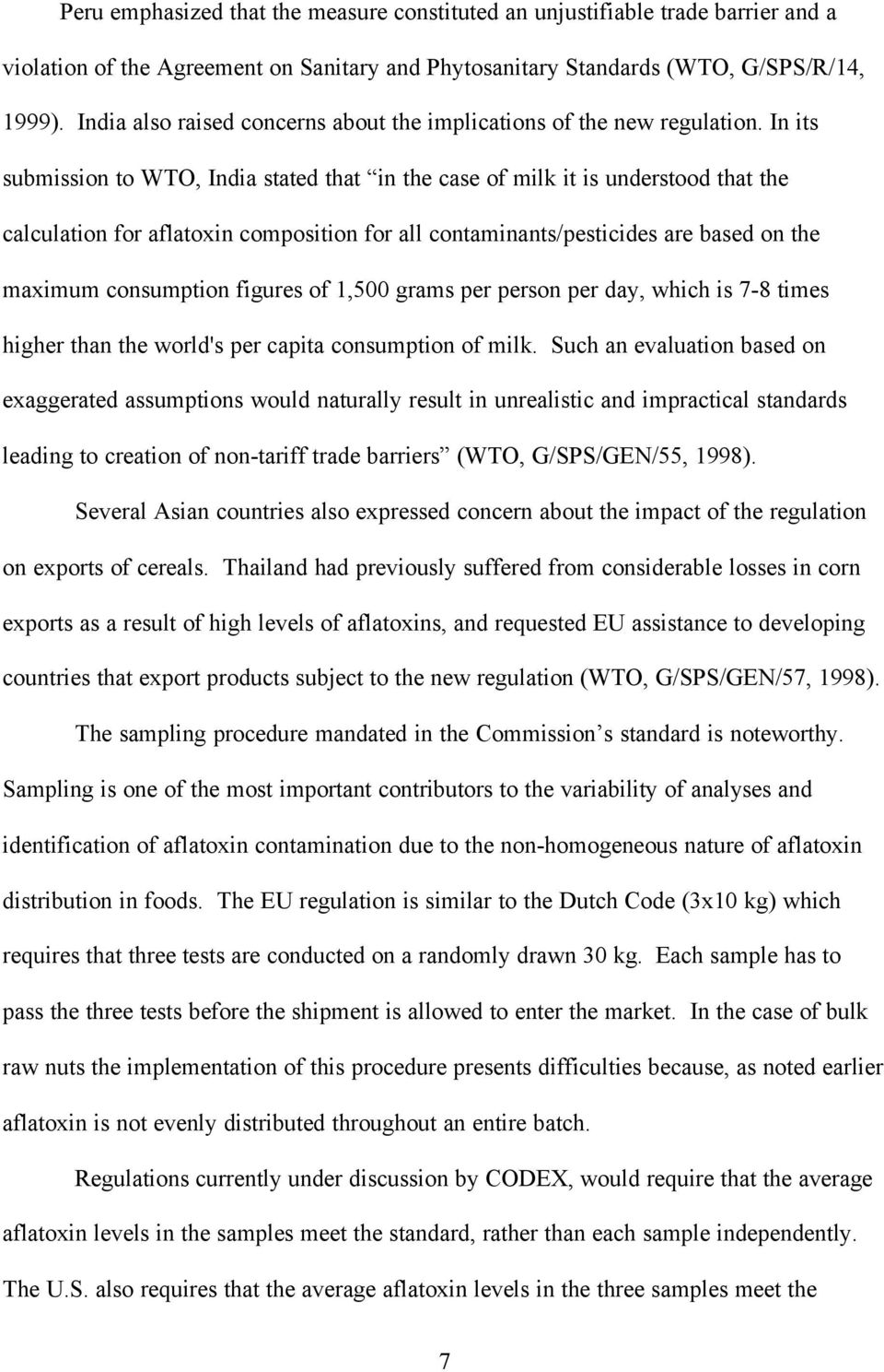 In its submission to WTO, India stated that in the case of milk it is understood that the calculation for aflatoxin composition for all contaminants/pesticides are based on the maximum consumption