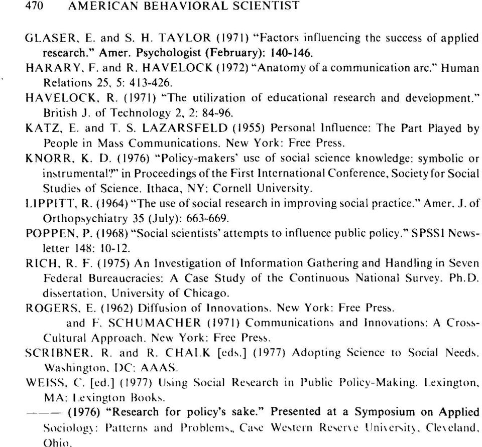 "LAZARSFELD (1955) Personal Influence: The Part Played by People in Mass Communications. New York: Free Press KNORR, K D (1976) ""Policy-makers use of social science knowledge: symbolic or instrumental?"
