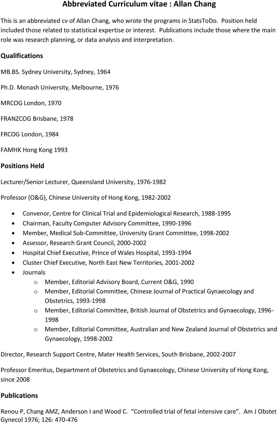 Monash University, Melbourne, 1976 MRCOG London, 1970 FRANZCOG Brisbane, 1978 FRCOG London, 1984 FAMHK Hong Kong 1993 Positions Held Lecturer/Senior Lecturer, Queensland University, 1976-1982