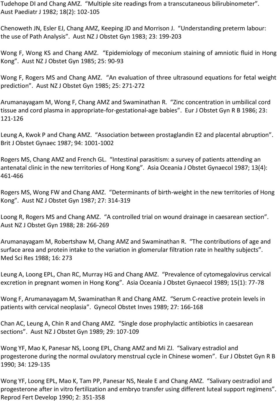 Aust NZ J Obstet Gyn 1985; 25: 90-93 Wong F, Rogers MS and Chang AMZ. An evaluation of three ultrasound equations for fetal weight prediction.
