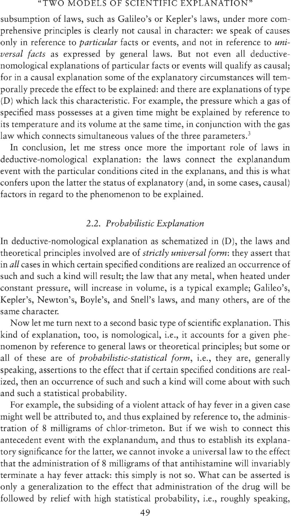 But not even all deductivenomological explanations of particular facts or events will qualify as causal; for in a causal explanation some of the explanatory circumstances will temporally precede the