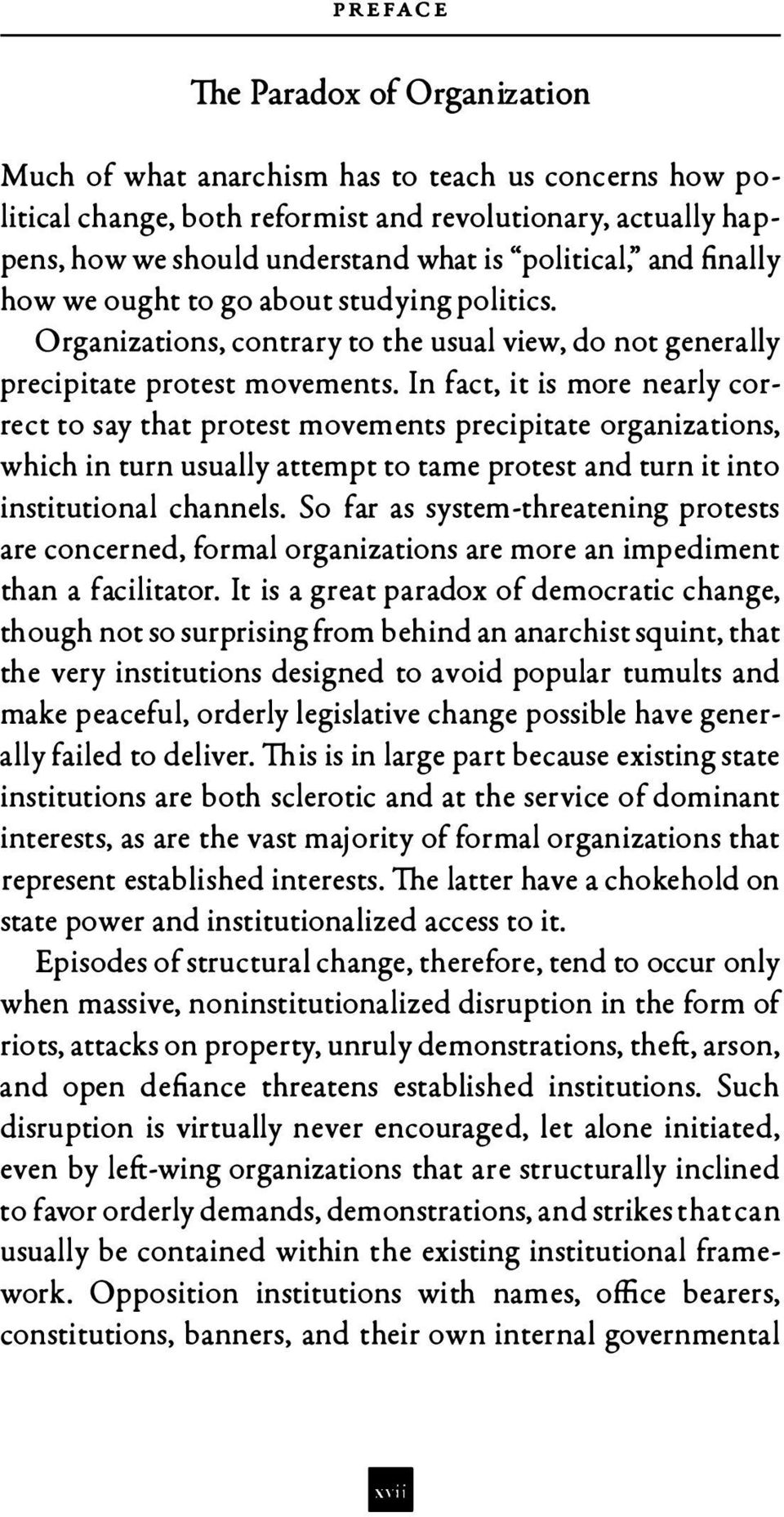In fact, it is more nearly correct to say that protest movements precipitate organizations, which in turn usually attempt to tame protest and turn it into institutional channels.
