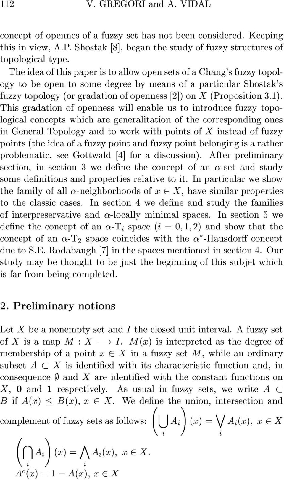 1). This gradation of openness will enable us to introduce fuzzy topological concepts which are generalitation of the corresponding ones in General Topology and to work with points of X instead of