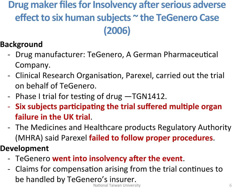)) ] Phase)I)trial)for)tes/ng)of)drug) TGN1412.)) ] Six'subjects'par+cipa+ng'the'trial'suffered'mul+ple'organ' failure'in'the'uk'trial.