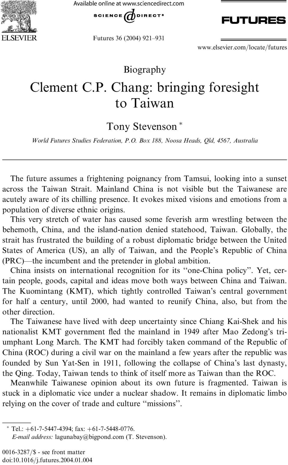 Mainland China is not visible but the Taiwanese are acutelyaware of its chilling presence. It evokes mixed visions and emotions from a population of diverse ethnic origins.
