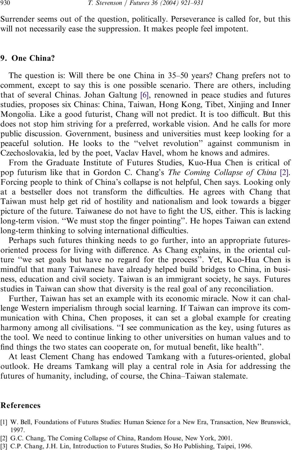 There are others, including that of several Chinas. Johan Galtung [6], renowned in peace studies and futures studies, proposes six Chinas: China, Taiwan, Hong Kong, Tibet, Xinjing and Inner Mongolia.