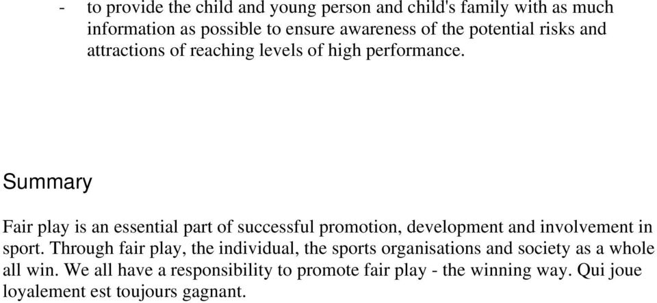 Summary Fair play is an essential part of successful promotion, development and involvement in sport.