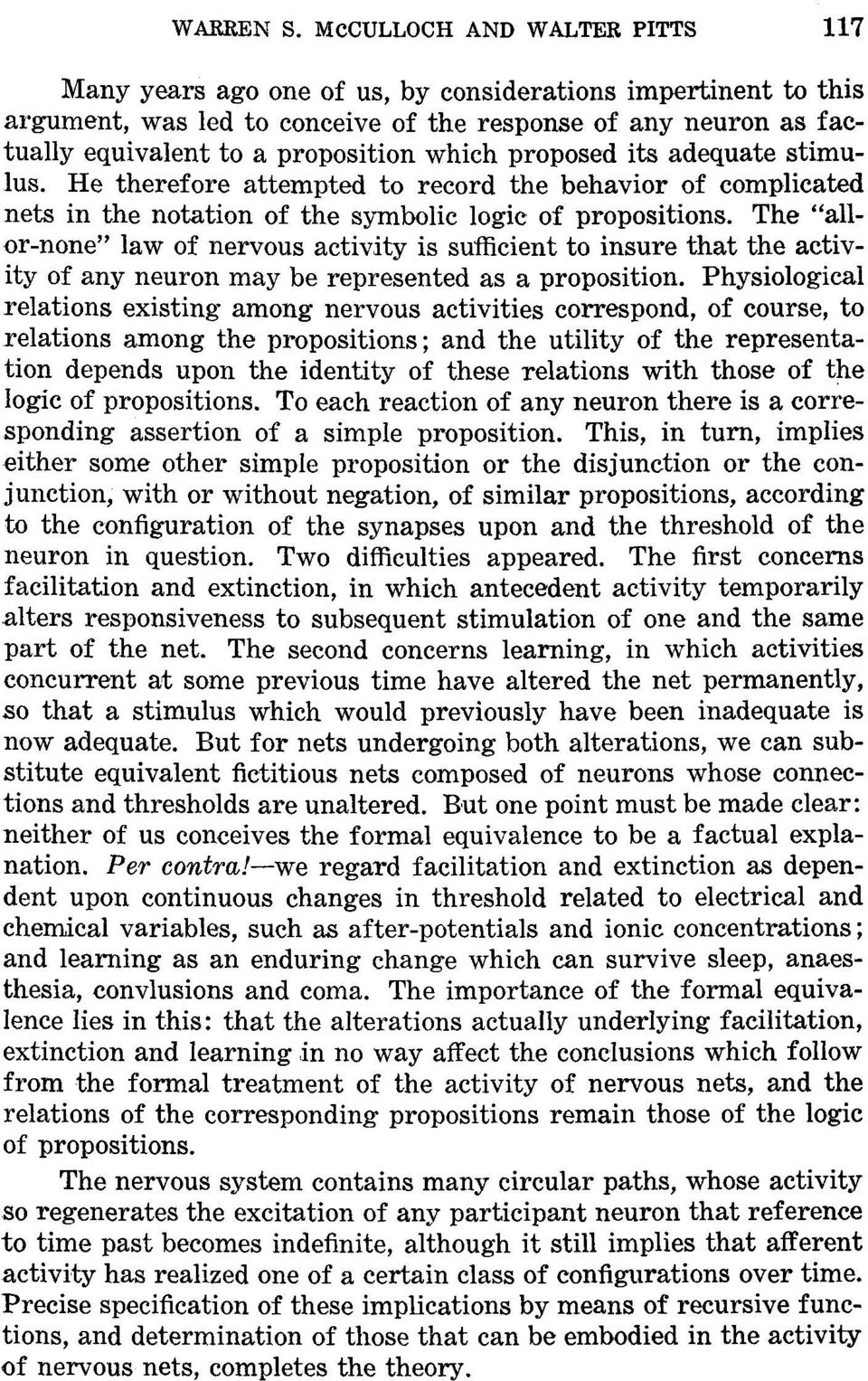 which proposed its adequate stimulus. He therefore attempted to record the behavior of complicated nets in the notation of the symbolic logic of propositions.