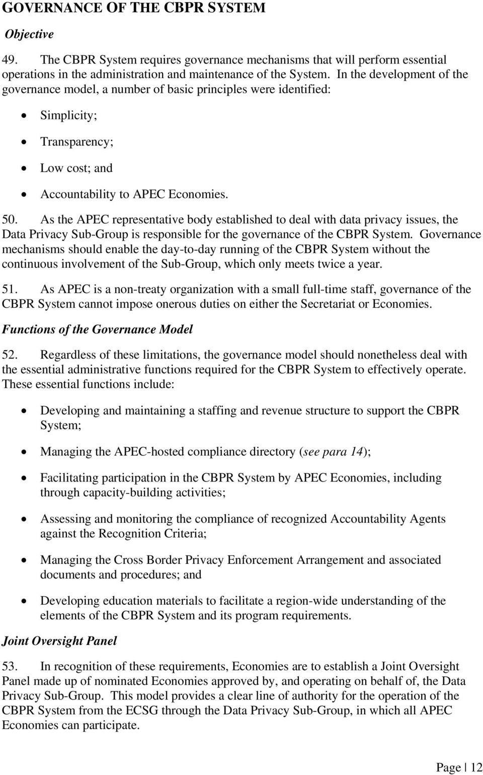 As the APEC representative body established to deal with data privacy issues, the Data Privacy Sub-Group is responsible for the governance of the CBPR System.
