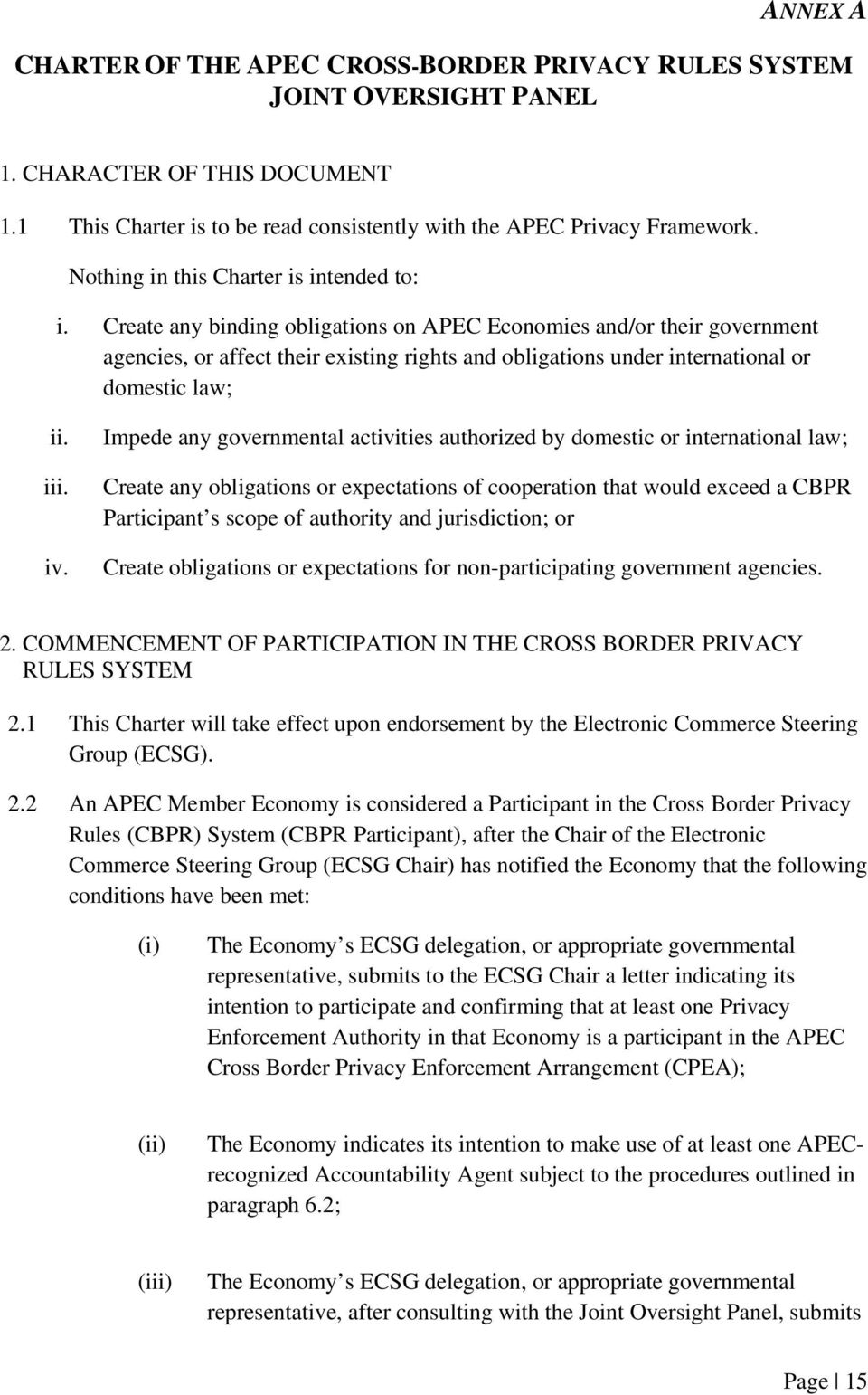 Create any binding obligations on APEC Economies and/or their government agencies, or affect their existing rights and obligations under international or domestic law; ii. iii. iv.